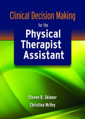 Clinical Decision Making for the Physical Therapist Assistant 9780763771256