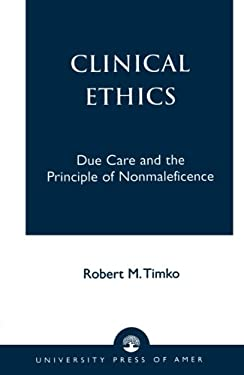 Clinical Ethics: Due Care and the Principle of Nonmaleficence 9780761820895