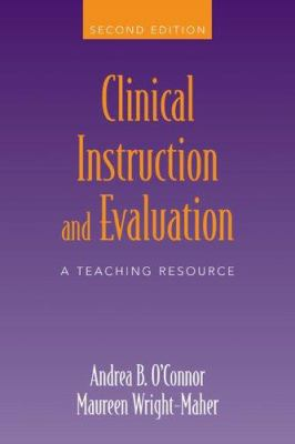Clinical Instruction and Evaluation: A Teaching Resource 9780763738587