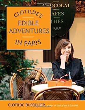 Clotilde's Edible Adventures in Paris 9780767926133