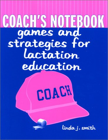 Coach's Notebook: Games and Strategies for Lactation Education 9780763718190