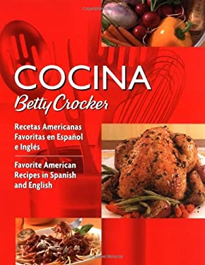 Cocina Betty Crocker: Recetas Americanas Favoritas En Espaol E Ingls/Favorite American Recipes in Spanish and English 9780764588297