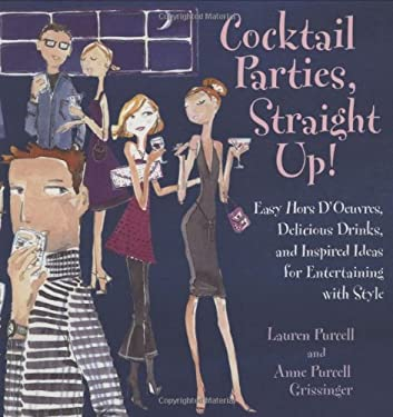 Cocktail Parties, Straight Up!: Easy Hors D'Oeuvres, Delicious Drinks, and Inspired Ideas for Entertaining with Style 9780764558962