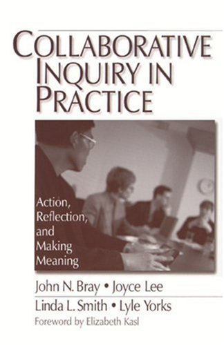 Collaborative Inquiry in Practice: Action, Reflection, and Making Meaning 9780761906476