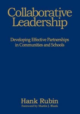 Collaborative Leadership: Developing Effective Partnerships in Communities and Schools 9780761978916