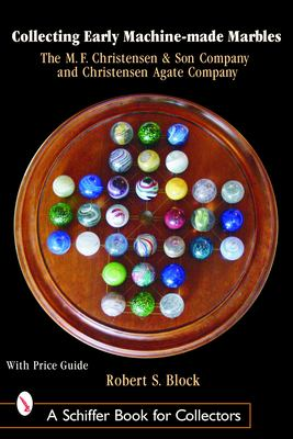Collecting Early Machine Made Marbles from the M.F. Christensen & Son Company and Christensen Agate Company 9780764318276