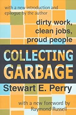 Collecting Garbage: Dirty Work, Clean Jobs, Proud People 9780765804105