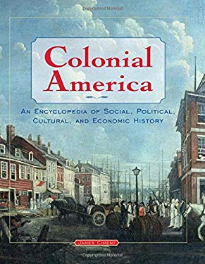 Colonial America: An Encyclopedia of Social, Political, Cultural, and Economic History 9780765680655