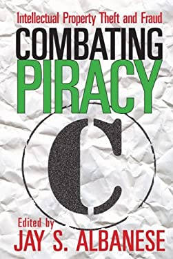 Combating Piracy: Intellectual Property Theft and Fraud 9780765803573
