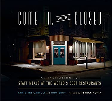 Come In, We're Closed: An Invitation to Staff Meals at the World's Best Restaurants 9780762442621