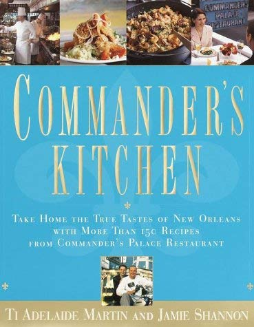 Commander's Kitchen: Take Home the True Taste of New Orleans with More Than 150 Recipes from Commander's Palace Restaurant 9780767902908