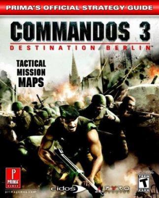 Commandos 3: Destination Berlin: Prima's Official Strategy Guide 9780761544555