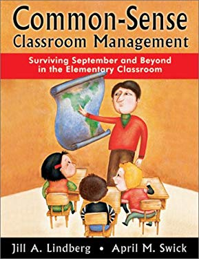 Common-Sense Classroom Management: Surviving September and Beyond in the Elementary Classroom 9780761978855