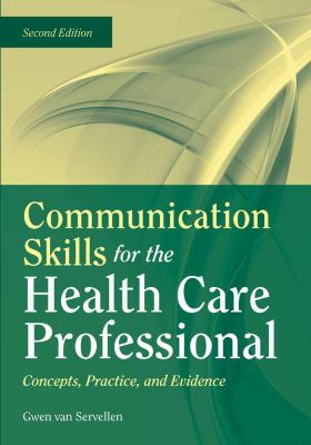 Communication Skills for the Health Care Professional: Concepts, Practice, and Evidence 9780763755577
