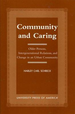 Community and Caring: Older Persons, Intergenerational Relations, and Change in an Urban Community 9780761817727