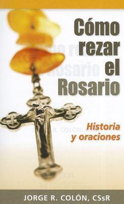 Como Rezar El Rosario: Historia y Oraciones 9780764822094