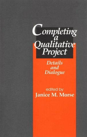 Completing a Qualitative Project: Details and Dialogue 9780761906018