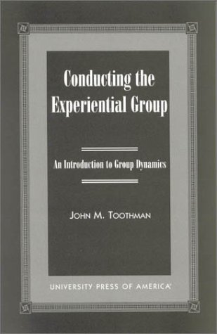 Conducting the Experiential Group: An Introduction to Group Dynamics 9780761818588