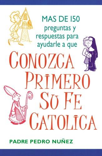 Conozga Primero So Fe Catolica: Mas de 500 Preguntas y Respuestas Para Ayudarle A Que 9780764801556
