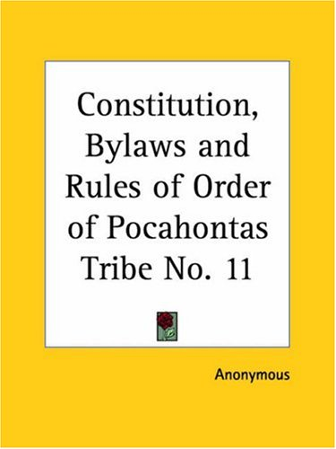 Constitution, Bylaws and Rules of Order of Pocahontas Tribe No. 11 9780766179035