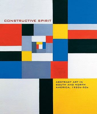 Constructive Spirit: Abstract Art in the South and North America, 1920s-50s 9780764952746