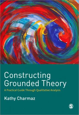 Constructing Grounded Theory: A Practical Guide Through Qualitative Analysis 9780761973539