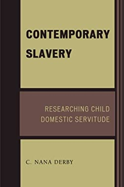 Contemporary Slavery: Researching Child Domestic Servitude 9780761845126