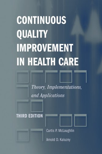 Continuous Quality Improvement in Health Care: Theory, Implementations, and Applications 9780763727123