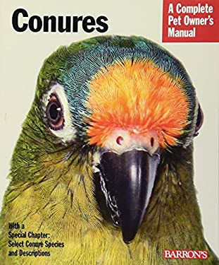 Conures: Everything about Purchase, Care, Nutrition, and Behavior