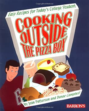 Cooking Outside the Pizza Box: Easy Recipes for Today's College Student 9780764124952