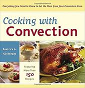 Cooking with Convection: Everything You Need to Know to Get the Most from Your Convection Oven 2978956