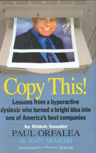 Copy This!: Lessons from a Hyperactive Dyslexic Who Turned a Bright Idea Into One of America's Best Companies 9780761137771