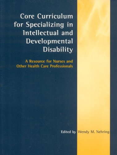 Core Curriculum for Specializing in Intellectual and Developmental Disability: A Resource for Nurses and Other Health Care Professionals 9780763747657