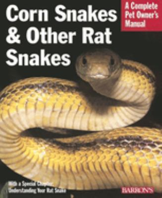 Corn Snakes and Other Rat Snakes: Everything about Acquiring, Hosuing, Health, and Breeding 9780764134074