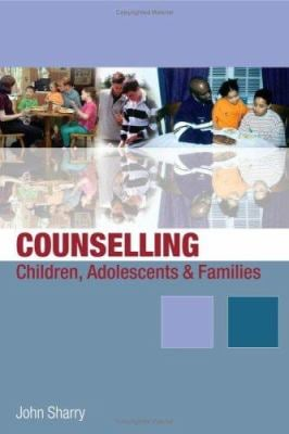 Counselling Children, Adolescents and Families: A Strengths-Based Approach 9780761949510