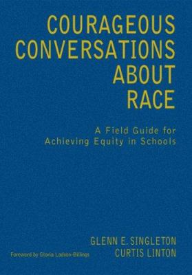 Courageous Conversations about Race: A Field Guide for Achieving Equity in Schools 9780761988762