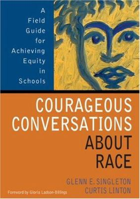 Courageous Conversations about Race: A Field Guide for Achieving Equity in Schools 9780761988779