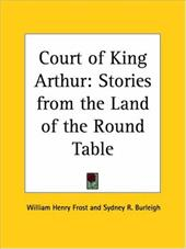 Court of King Arthur: Stories from the Land of the Round Table
