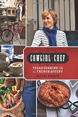 Cowgirl Chef: Texas Cooking with a French Accent 9780762444632
