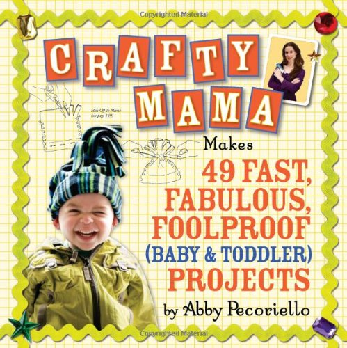 Crafty Mama: Makes 49 Fast, Fabulous, Foolproof (Baby & Toddler) Projects 9780761140221