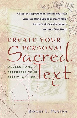 Create Your Personal Sacred Text: Develop and Celebrate Your Spiritual Life 9780767903684