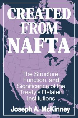 Created from NAFTA: The Structure, Function, and Significance of the Treaty's Related Institutions 9780765604675