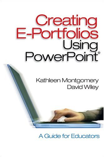 Creating E-Portfolios Using PowerPoint: A Guide for Educators 9780761928805