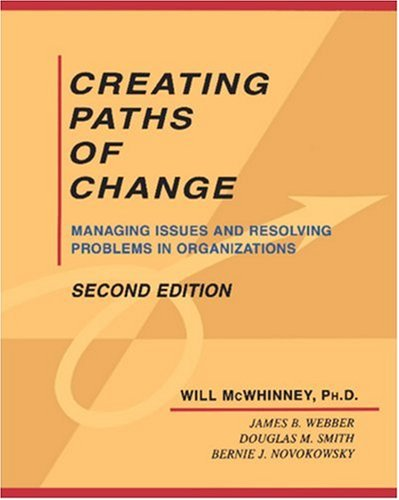 Creating Paths of Change: Managing Issues and Resolving Problems in Organizations 9780761910077