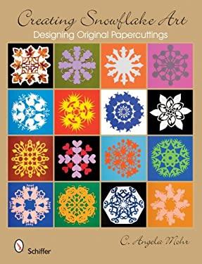 Creating Snowflake Art: Designing Original Papercuttings 9780764329715