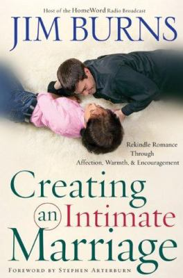Creating an Intimate Marriage: Rekindle Romance Through Affection, Warmth & Encouragement 9780764202605
