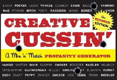 Creative Cussin', the Redneck Edition: A Mix 'n' Match Profanity Generator 9780762440153