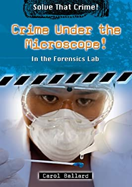Crime Under the Microscope!: In the Forensics Lab 9780766033740