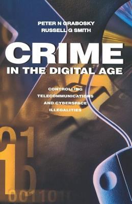Crime in the Digital Age: Controlling Telecommunications and Cyberspace Illegalities 9780765804587