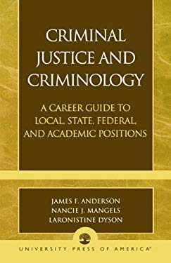 Criminal Justice and Criminology: A Career Guide to Local, State, Federal, and Academic Positions 9780761827610